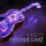 Fireside Chat - Maps (by Maroon 5)